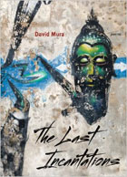 The Last Incantations by David Mura